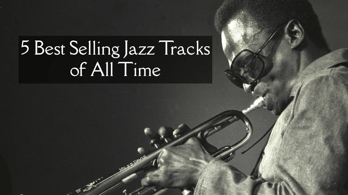 5 Best Selling Jazz Tracks of All Time