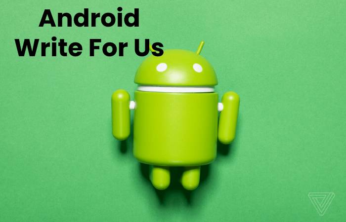 Android Write For Us, Contribute And Submit post