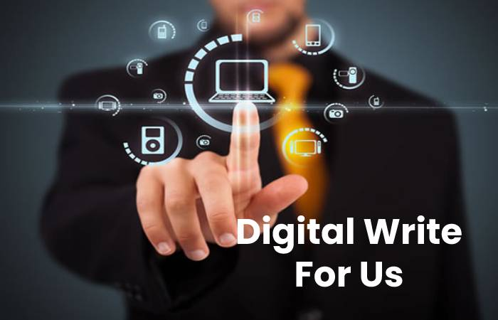 Digital Write For Us, Contribute And Submit post