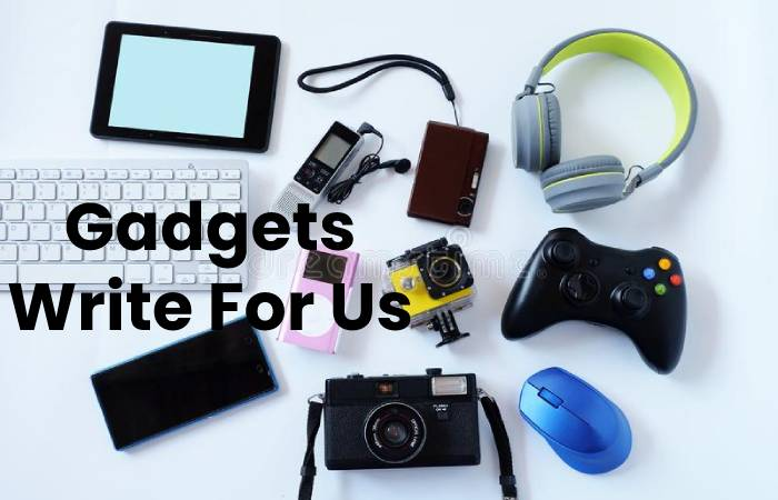 Gadgets Write For Us
