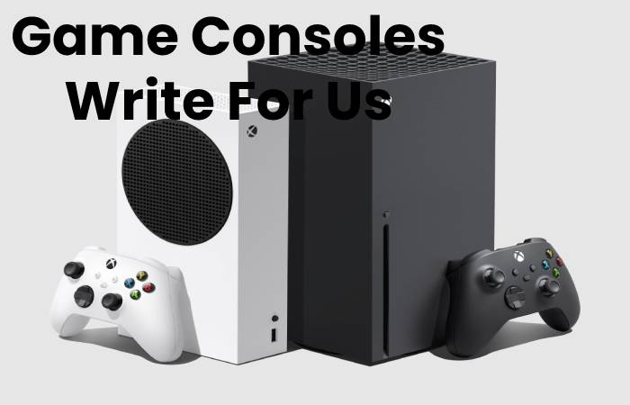 Game Consoles Write For Us