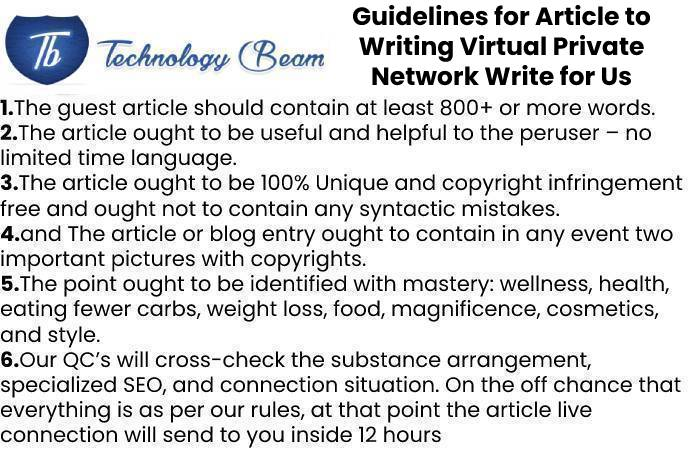 Guidelines for Article to Writing Virtual Private Network Write for Us