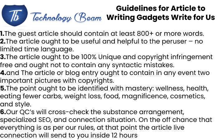 Guidelines for Article to Writing Gadgets Write for Us