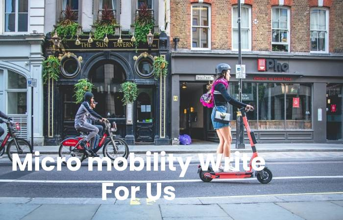 Micro mobility Write For Us, Contribute And Submit post