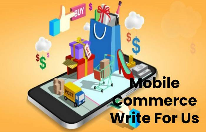 Mobile Commerce Write For Us, Contribute And Submit post