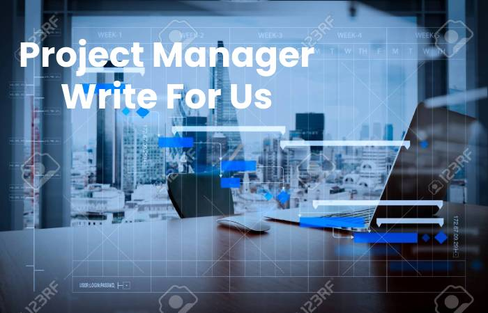 Project Manager Write For Us