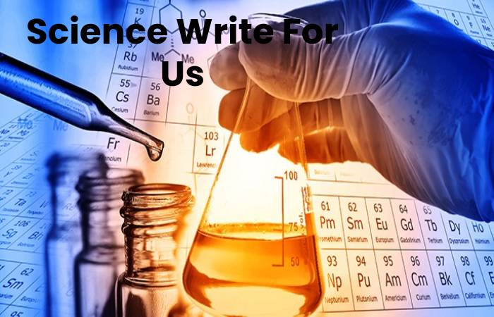 Science Write For Us, Contribute And Submit post