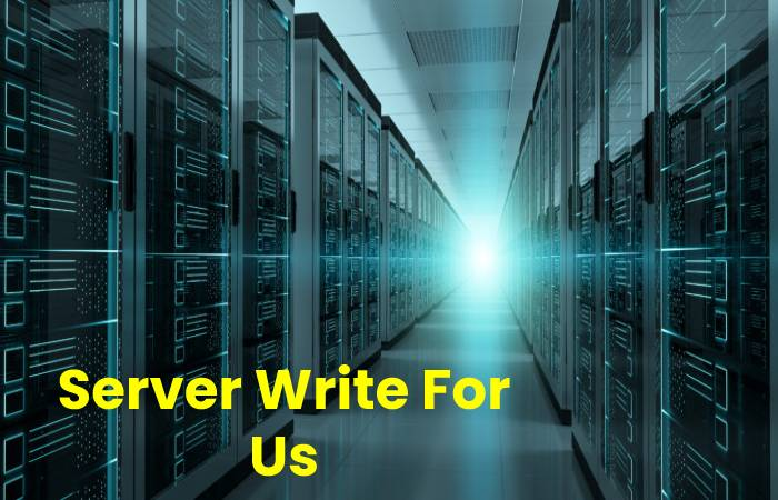 Server Write For Us, Contribute And Submit post