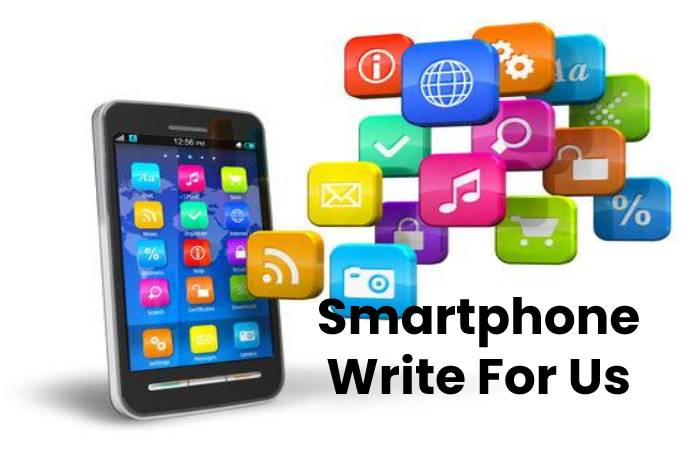 Smartphone Write For Us