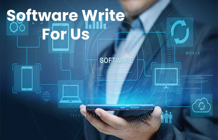 Software Write For Us, Contribute And Submit post