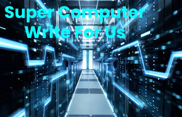 Super Computer Write For Us