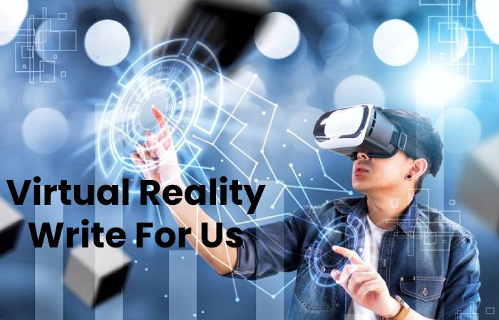Virtual Reality Write For Us, Contribute And Submit post