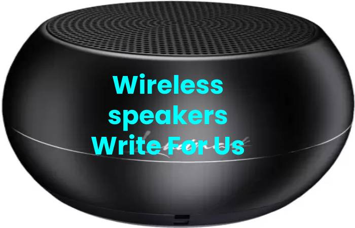 Wireless speakers Write For Us, Contribute And Submit post