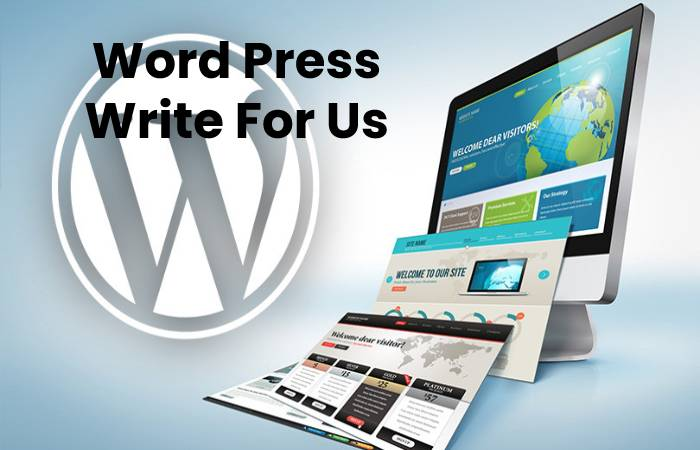 Word Press Write For Us, Contribute And Submit post
