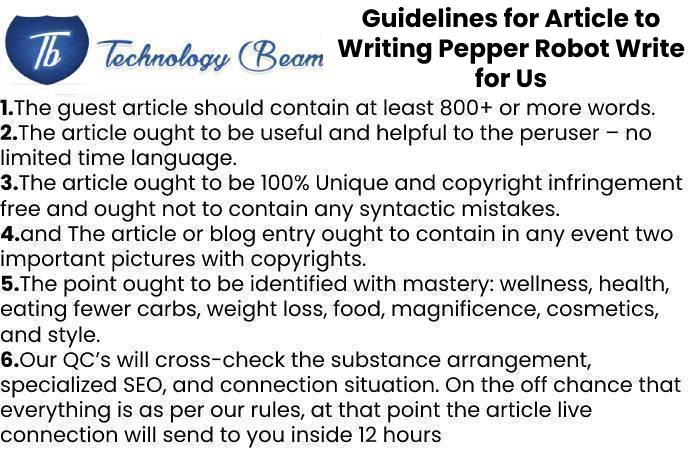 Guidelines for Article to Writing Pepper Robot Write for Us