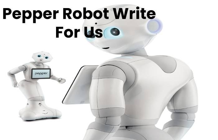 Pepper Robot Write For Us