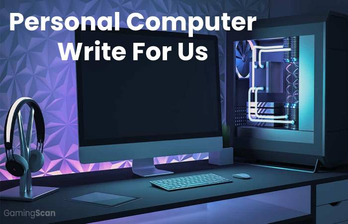 Personal Computer Write For Us