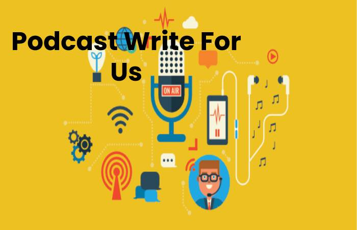 Podcast Write For Us, Contribute And Submit post