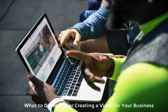 What to Do Next After Creating a Video for Your Business